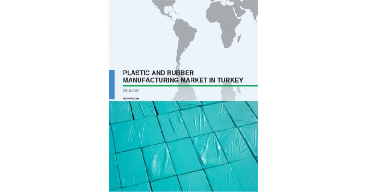 Plastic and Rubber Manufacturing Market in Turkey 2016-2020 | Market